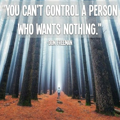 you cannot control someone who wants nothing