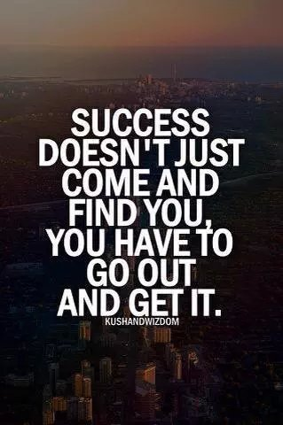 you have to go out and get success