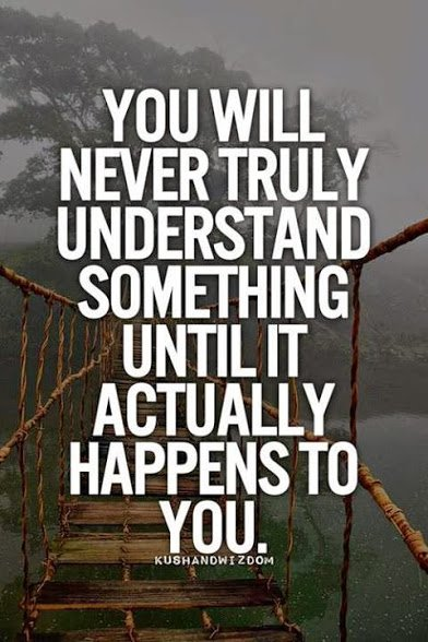 you will understand something only after it happens to u