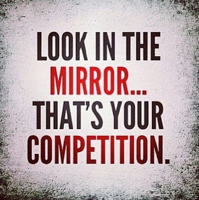 your competitor is in the mirror